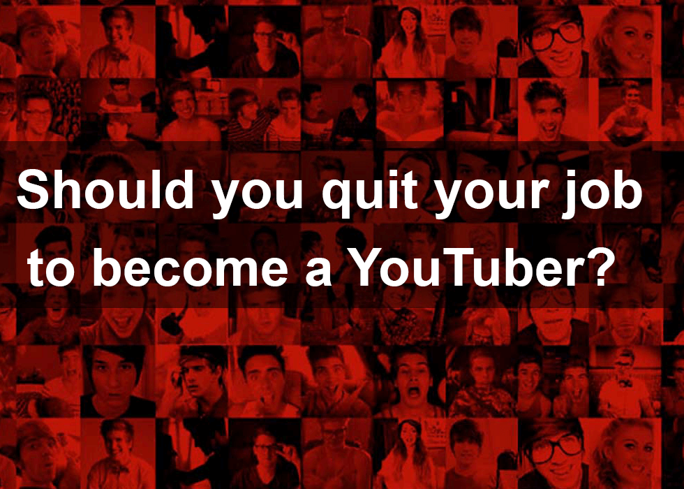 quit your job and become a Youtuber