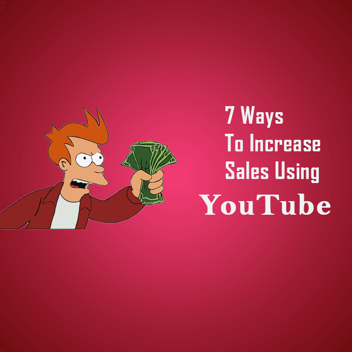 7 ways to drive sales using Youtube